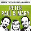 Peter, Paul & Mary - Lemon Tree / If I Had a Hammer