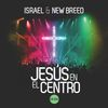 ISRAEL & NEW BREED - Jesús en el Centro (En Vivo)