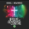ISRAEL & NEW BREED - Jesus At The Centre (Live)