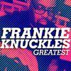Frankie Knuckles - Greatest - Frankie Knuckles