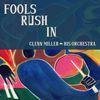 Glenn Miller & His Orchestra - Fools Rush In