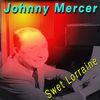 Johnny Mercer - Sweet Lorraine