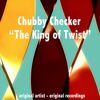 Chubby Checker - The King of Twist
