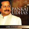 Pankaj Udhas - Greatest Hits