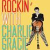 Charlie Gracie - Rockin' With Charlie Gracie