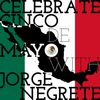 Jorge Negrete - Celebrate Cinco De Mayo with Jorge Negrete