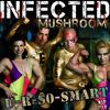Infected Mushroom - U R So Smart