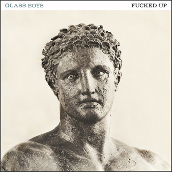 Fucked Up - Glass Boys