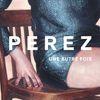 Perez - Une Autre Fois