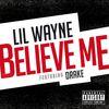 Lil Wayne / Drake - Believe Me (Explicit)