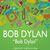 - Bob Dylan