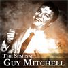 Guy Mitchell - The Seminal Guy Mitchell