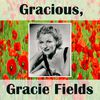 Gracie Fields - Gracious, Gracie Fields