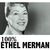 - 100% Ethel Merman