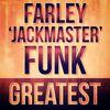 Farley 'Jackmaster' Funk - Greatest - Farley 'Jackmaster' Funk