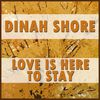 Dinah Shore - Love Is Here to Stay