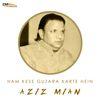 Aziz Mian - Ham Kese Guzara Karte Hein