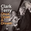 Clark Terry - Once Upon a Dream
