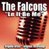 The Falcons - Le It Be Me