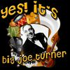 Big Joe Turner - Yes! It's Big Joe Turner