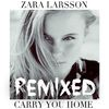 Zara Larsson - Carry You Home (Remixes)