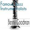 Benny Goodman - Famous Jazz Instrumentalists