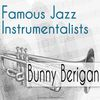 Bunny Berigan - Famous Jazz Instrumentalists