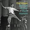 Fred Astaire - Don't Get Around Much Anymore