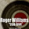 Roger Williams - True Love