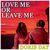 - Love Me or Leave Me