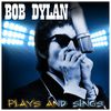 Bob Dylan - Bob Dylan Plays and Sings
