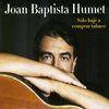 Joan Baptista Humet - Sólo Bajé a Comprar Tabaco