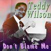 Teddy Wilson - Don't Blame Me