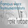Frankie Trumbauer - Famous Jazz Instrumentalists