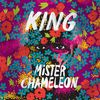 King - Mister Chameleon
