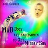 Noel Coward - Mad Dogs and Englishmen Go out in the Midday Sun