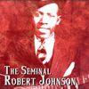 Robert Johnson - The Seminal Robert Johnson