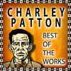 Charley Patton - Charley Patton: Best of the Works