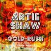 Artie Shaw - Gold-Rush