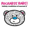 Rockabye Baby! - Lullaby Renditions of Maroon 5