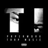 T.I. - Paperwork : Trap Music