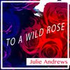 Julie Andrews - To a Wild Rose