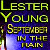 Lester Young - September In The Rain