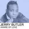 Jerry Butler - Aware of Love