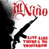 Ill Niño - Live Like There's No Tomorrow