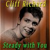 Cliff Richard - Steady with You
