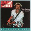 Jimmy Buffett - You Had To Be There: Recorded Live