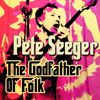 Pete Seeger - The Godfather of Folk