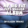 Fats Waller - My Big Fat Fats Waller Album - 30 Classic Tracks