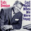 Fats Domino - Last Night When We Were Young